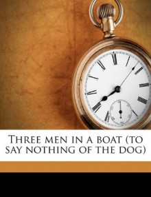 Three Men in a Boat (to Say Nothing of the Dog - Jerome K. Jerome