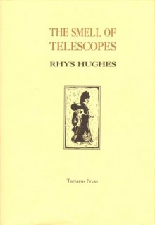 The Smell of Telescopes - Rhys Hughes