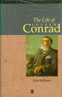 The Life Of Joseph Conrad: A Critical Biography - John Batchelor