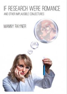 If Research Were Romance and Other Implausible Conjectures - Manny Rayner