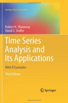Time Series Analysis and Its Applications: With R Examples (Springer Texts in Statistics) - David S. Stoffer,Robert H. Shumway