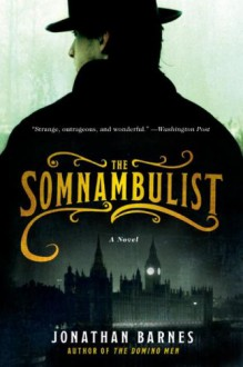 The Somnambulist: A Novel - Jonathan Barnes