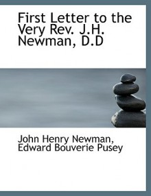 First Letter to the Very REV. J.H. Newman, D.D - John Henry Newman, Edward Bouverie Pusey