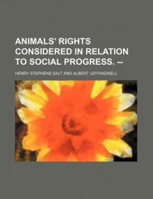 Animals' rights, considered in relation to social progress - Henry Stephens Salt