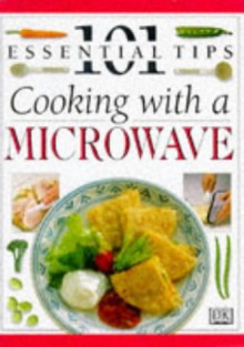Cooking with a Microwave: 101 Essential Tips - Sarah Brown