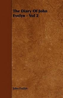 The Diary Of John Evelyn Vol 2 - John Evelyn