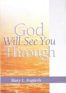 God Will See You Through - Mary L. Kupferle