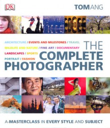 The Complete Photographer - Tom Ang