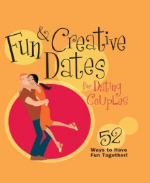 Fun & Creative Dates for Dating Couples: 52 Ways to Have Fun Together - Books Howard Books, Howard Books