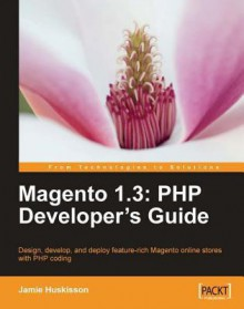 Magento 1.3: PHP Developer's Guide - Jamie Huskisson