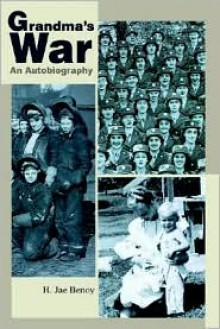 Grandma's War: An Autobiography - H. Jae Benoy
