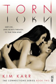 Torn: The Connections Series, #2 - Kim Karr