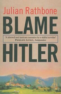 Blame Hitler - Julian Rathbone