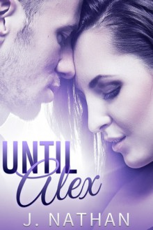 Until Alex - J. Nathan