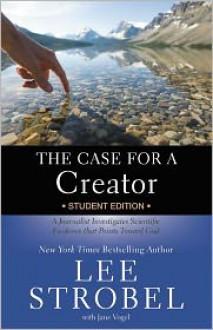 The Case for a Creator Student Edition: A Journalist Investigates Scientific Evidence That Points Toward God - Lee Strobel, Jane Vogel