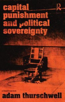 Capital Punishment and Political Sovereignty - Thurschwell Ada