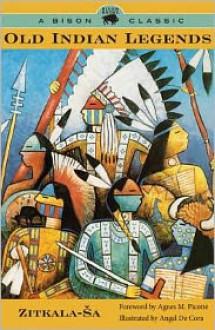 Old Indian Legends - Zitkala-Sa, Agnes M. Picotte
