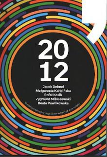 2012 - Rafał Kosik,Zygmunt Miłoszewski,Beata Pawlikowska,Małgorzata Kalicińska,Jacek Dehnel