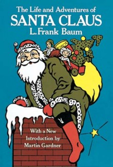 The Life and Adventures of Santa Claus - L. Frank Baum