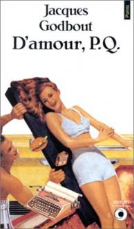 D'amour, P.Q. - Jacques Godbout, Jean-Marie Klinkenberg