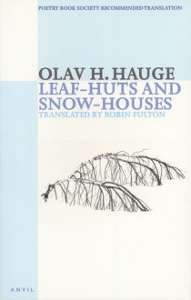 Leaf-Huts and Snow-Houses - Olav H. Hauge, Robin Fulton