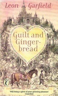 Guilt And Gingerbread - Leon Garfield
