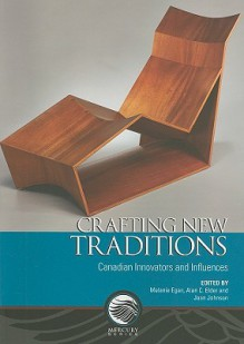 Crafting New Traditions: Canadian Innovators and Influences - Melanie Egan, Alan C. Elder, Jean Johnson