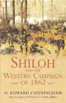 Shiloh and the Western Campaign of 1862 - O. Edward Cunningham, Gary D. Joiner, Timothy B. Smith