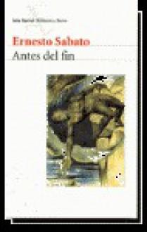 Antes del Fin (Biblioteca Breve (Barcelona, Spain)) - Ernesto Sábato