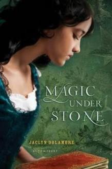 Magic Under Stone - Jaclyn Dolamore