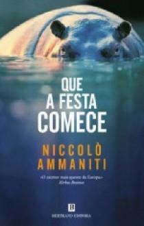 Que a Festa Comece - Niccolò Ammaniti