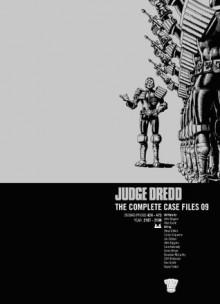 Judge Dredd: The Complete Case Files 09: Complete Case Files v. 9 - John Wagner, Alan Grant, Steve Dillon, Carlos Ezquerra, Ian Gibson, John Higgins, Cam Kennedy, Barry Jitson, Brendan McCarthy, Cliff Robinson, Ron Smith, Bryan Talbot