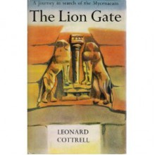 Lion Gate: Journey in Search of the Mycenaeans - Leonard Cottrell