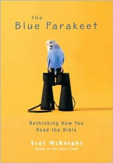 The Blue Parakeet: Rethinking How You Read the Bible - Scot McKnight
