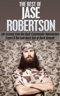 The Best of Jase Robertson: Life Lessons From the Duck Commander Manufacturing Expert and Laid-Back Personality on Duck Dynasty (jase robertson, phil robertson, ... duck dynasty, Good call, Faith Family Fowl) - Daniel Hawkins