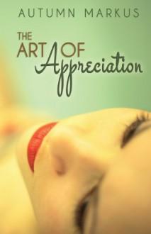 The Art of Appreciation - Autumn Markus