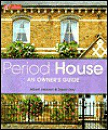 Period House: An Owner's Guide - Albert Jackson, David Day