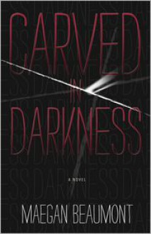 Carved in Darkness - Maegan Beaumont