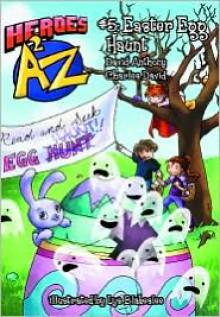 Heroes A2Z #5: Easter Egg Haunt - David Anthony, Charles David Clasman