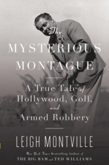 The Mysterious Montague: A True Tale of Hollowood, Golf, and Armed Robbery (Audio) - Leigh Montville, Stephen Hoye