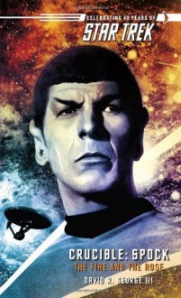 Spock: The Fire and the Rose - David R. George III