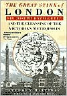 The Great Stink of London: Sir Joseph Bazalgette and the Cleansing of the Victorian Metropolis - Stephen Halliday,Adam Hart-Davis