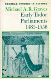 Early Tudor Parliaments, 1485-1558 - Michael A.R. Graves