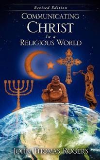 Communicating Christ in a Religious World - John Rogers