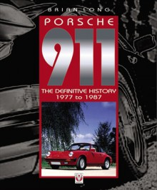 Porsche 911: The Definitive History 1977 to 1987 - Brian Long