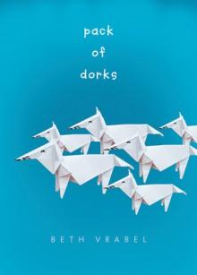 Pack of Dorks - Beth Vrabel