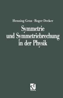 Symmetrie Und Symmetriebrechung in Der Physik - Henning Genz
