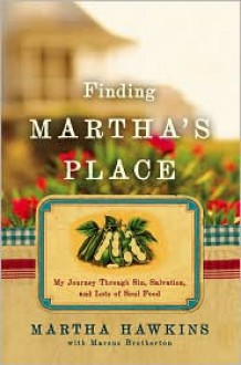 Finding Martha's Place: My Journey Through Sin, Salvation, and Lots of Soul Food - Martha Hawkins, Marcus Brotherton