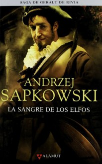 La sangre de los elfos (La Saga de Geralt de Rivia, #3) - Andrzej Sapkowski