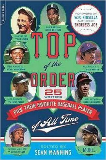 Top of the Order: 25 Writers Pick Their Favorite Baseball Player of All Time - Sean Manning, W.P. Kinsella